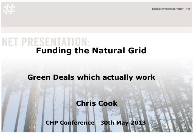 Funding the Natural GridGreen Deals which actually workChris CookCHP Conference 30th May 2013