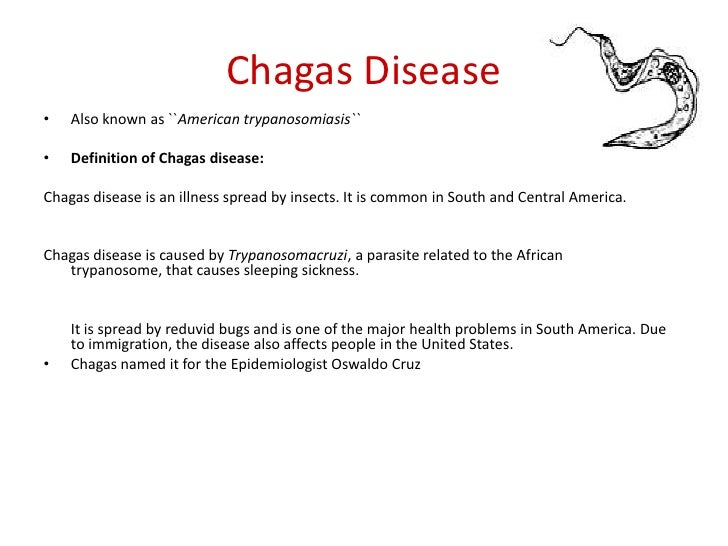 Chagas Disease<br />Also known as ``American trypanosomiasis`` <br />Definition of Chagas disease:<br />Chagas disease is ...