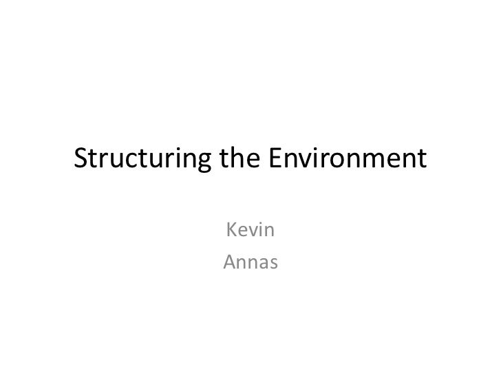 Structuring the Environment           Kevin           Annas