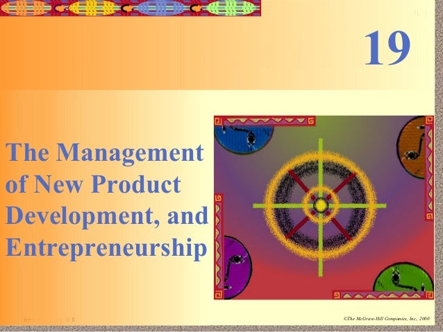 19-1  19 The Management of New Product Development, and Entrepreneurship Irwin/McGraw-Hill  ©The McGraw-Hill Companies, In...