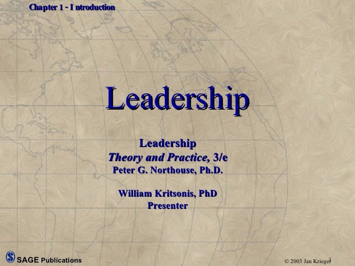 Leadership Leadership Theory and Practice,  3/e Peter G. Northouse, Ph.D. William Kritsonis, PhD Presenter