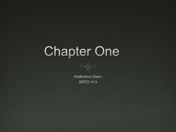 Chapter One <br />Katherine Osen<br />SPED 413<br />