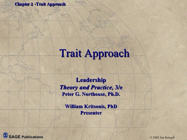 Trait Approach Leadership Theory and Practice,  3/e Peter G. Northouse, Ph.D. William Kritsonis, PhD Presenter