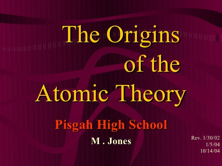 The Origins        of theAtomic Theory Pisgah High School                      Rev. 1/30/02      M . Jones             1/5...