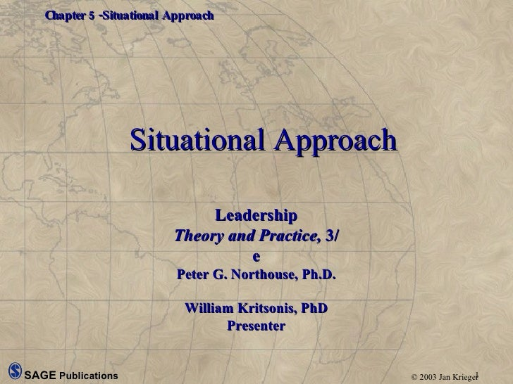 Situational Approach Leadership Theory and Practice,  3/e Peter G. Northouse, Ph.D. William Kritsonis, PhD Presenter