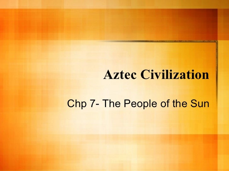Aztec CivilizationChp 7- The People of the Sun