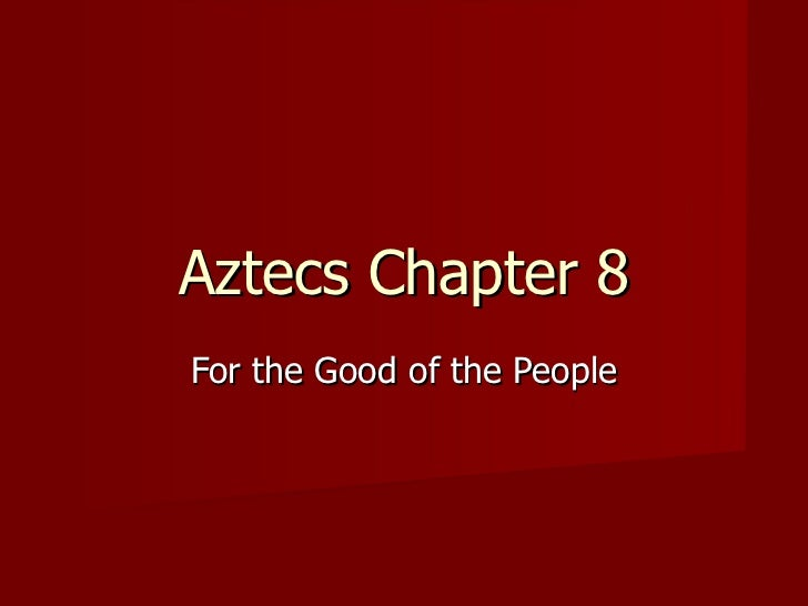Aztecs Chapter 8For the Good of the People