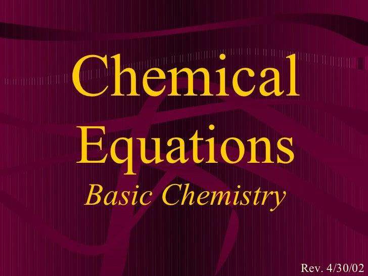 ChemicalEquationsBasic Chemistry                  Rev. 4/30/02