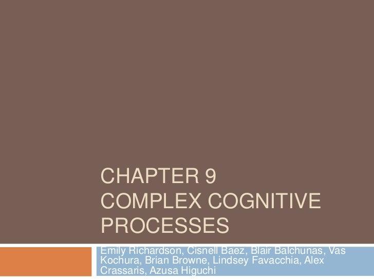 Chapter 9Complex Cognitive Processes<br />Emily Richardson, Cisnell Baez, Blair Balchunas, Vas Kochura, Brian Browne, Lind...