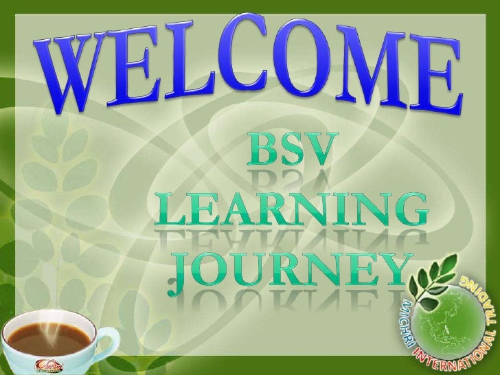 WELCOME<br />BSV<br />LEARNING<br />JOURNEY<br />
