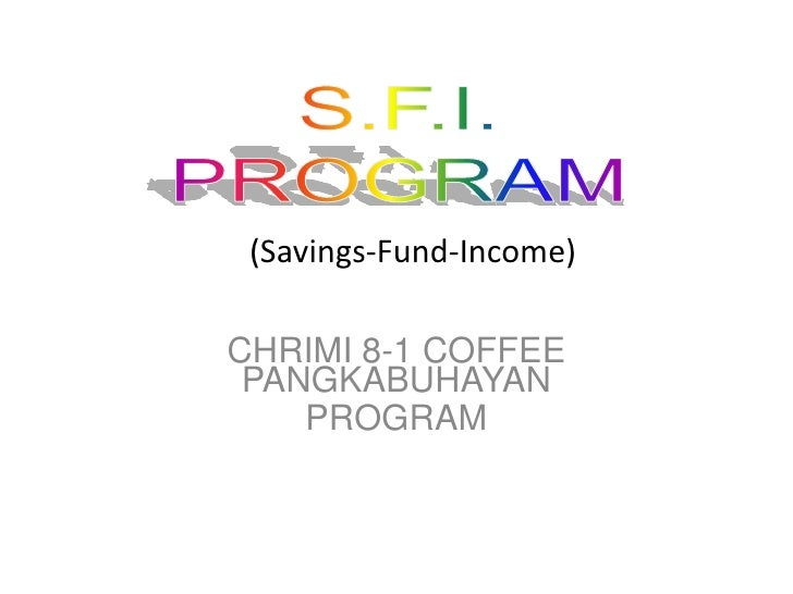 S.F.I.<br />PROGRAM<br />(Savings-Fund-Income)<br />CHRIMI 8-1 COFFEE PANGKABUHAYAN <br />PROGRAM<br />