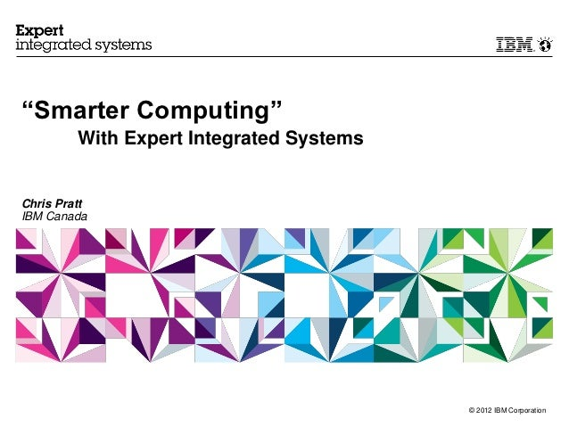 """Smarter Computing""         With Expert Integrated SystemsChris PrattIBM Canada                                          ©..."