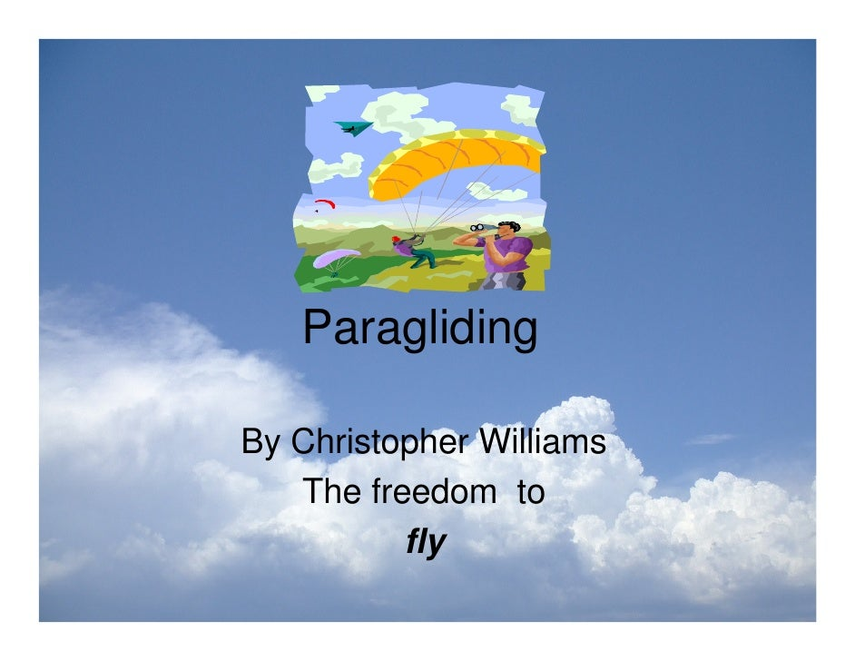 Paragliding  By Christopher Williams    The freedom to           fly