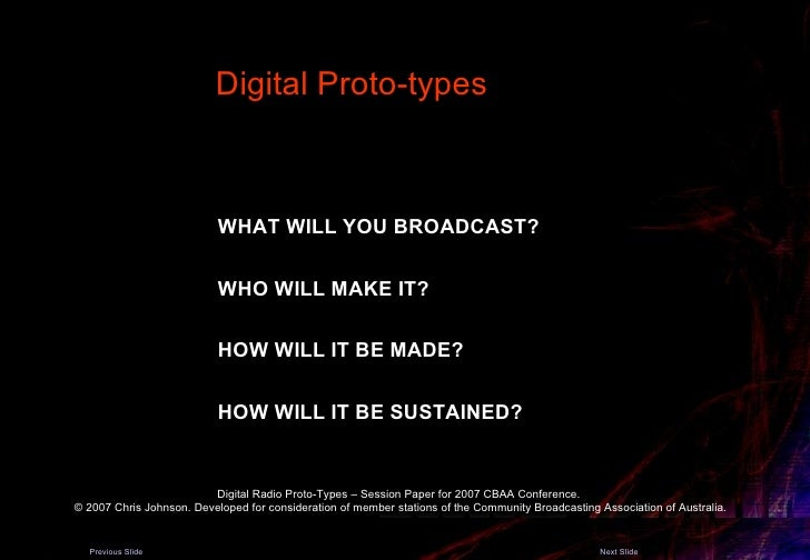 WHAT WILL YOU BROADCAST?   WHO WILL MAKE IT?   HOW WILL IT BE MADE?   HOW WILL IT BE SUSTAINED?   Digital Proto-types  Dig...