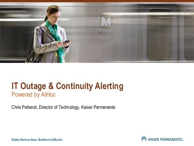 IT Outage & Continuity AlertingPowered by AtHocChris Petteruti, Director of Technology, Kaiser PermanenteDiablo Service Ar...