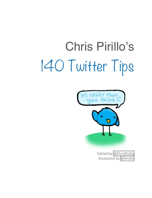 Chris Pirillo's140 Twitter Tips          Edited&by&@ChrisPirillo&&           Illustrated&by&@kristin&