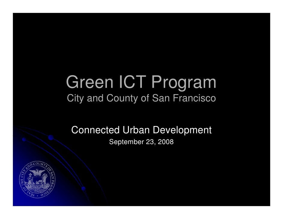 Green ICT Program City and County of San Francisco   Connected Urban Development          September 23, 2008