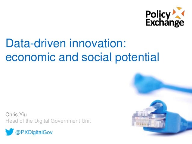 Data-driven innovation: economic and social potential Chris Yiu Head of the Digital Government Unit @PXDigitalGov