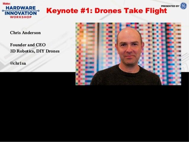 Chris AndersonFounder and CEO3D Robotics, DIY Drones@chr1saKeynote #1: Drones Take Flight