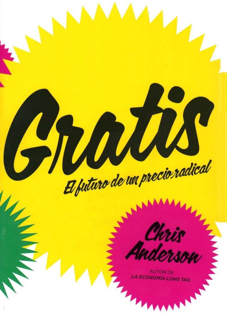 Chris Anderson                Gratis       El futuro de un precio radicalTENDENCIAS EDITORES      Argentina - Chile - Colo...