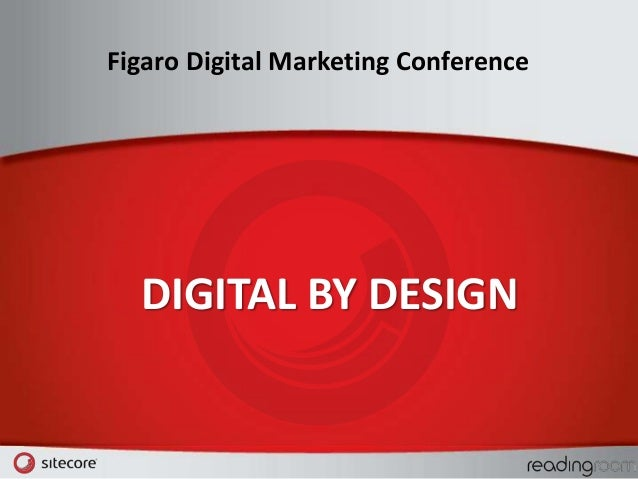 Figaro Digital Marketing Conference  DIGITAL BY DESIGN