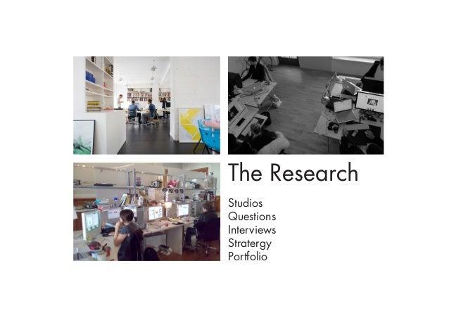 The ResearchStudiosQuestionsInterviewsStratergyPortfolio