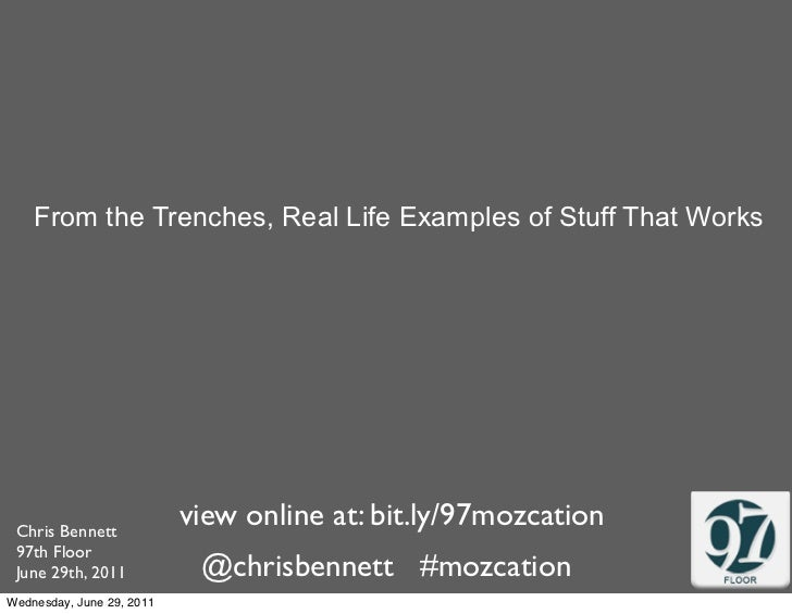 From the Trenches, Real Life Examples of Stuff That Works Chris Bennett                           view online at: bit.ly/9...