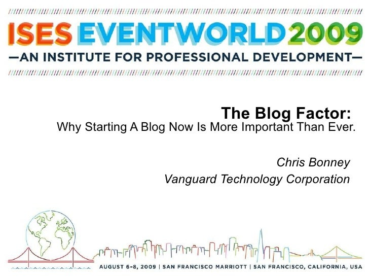 The Blog Factor:  Why Starting A Blog Now Is More Important Than Ever. Chris Bonney Vanguard Technology Corporation