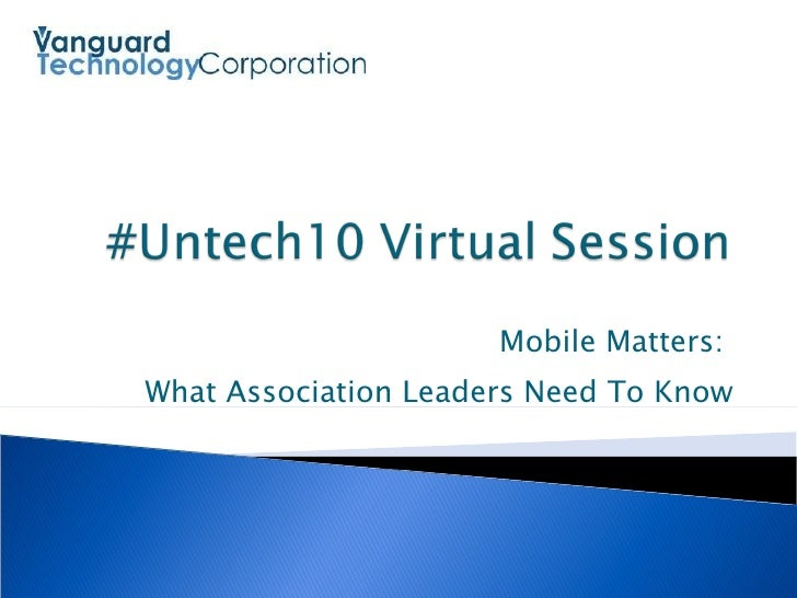 Untech10: Mobile Matters: What Association Leaders Need To Know