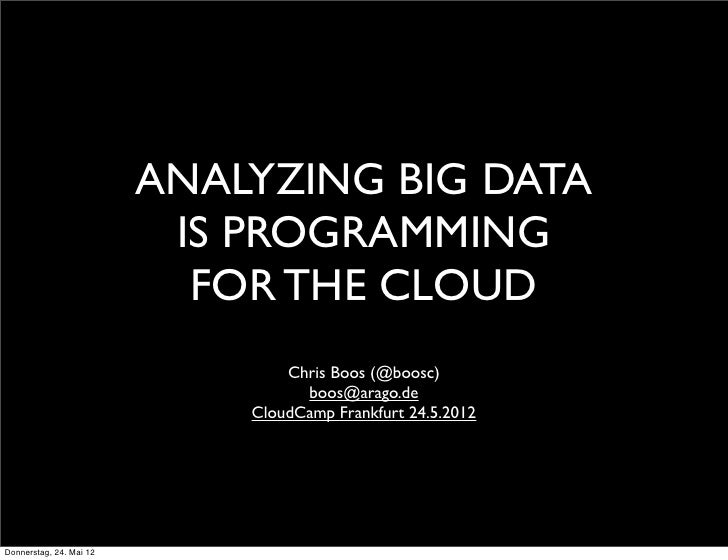 ANALYZING BIG DATA                          IS PROGRAMMING                           FOR THE CLOUD                        ...
