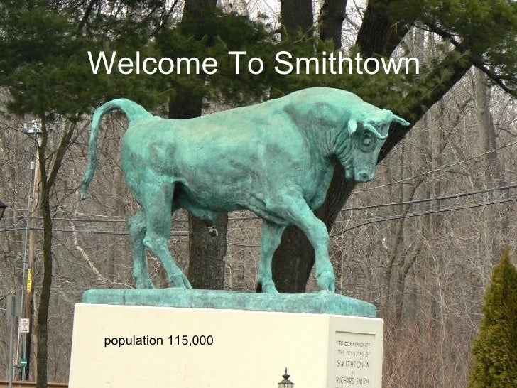 Welcome To Smithtown population 115,000