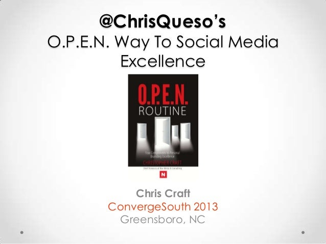 @ChrisQueso's  O.P.E.N. Way To Social Media Excellence  Chris Craft ConvergeSouth 2013 Greensboro, NC