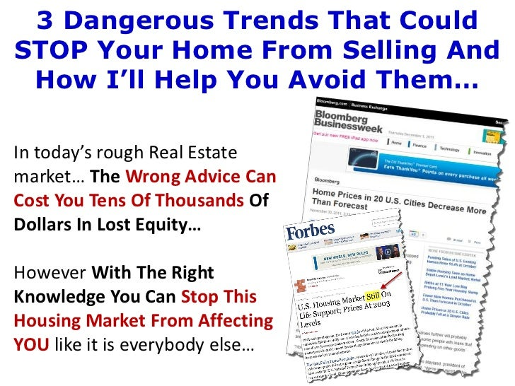 3 Dangerous Trends That CouldSTOP Your Home From Selling And How I'll Help You Avoid Them…In today's rough Real Estatemark...
