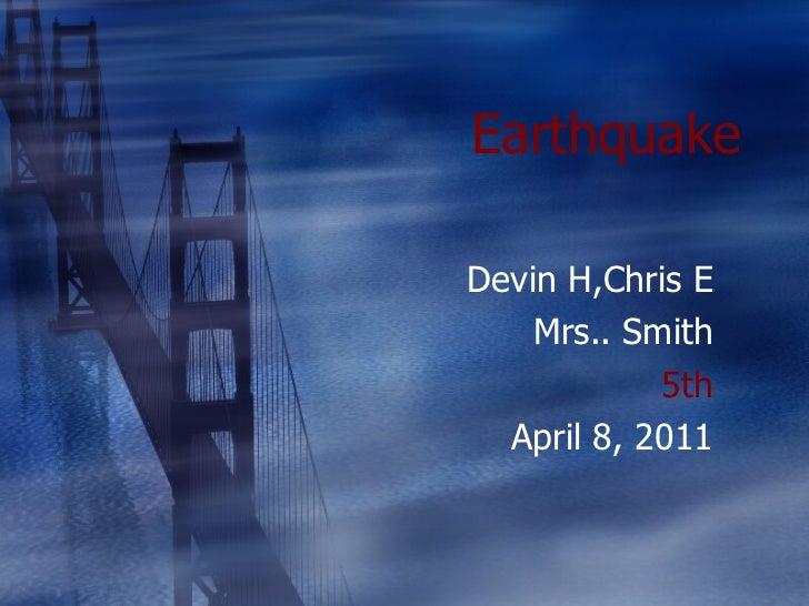 Earthquake Devin H,Chris E Mrs.. Smith 5th April 8, 2011