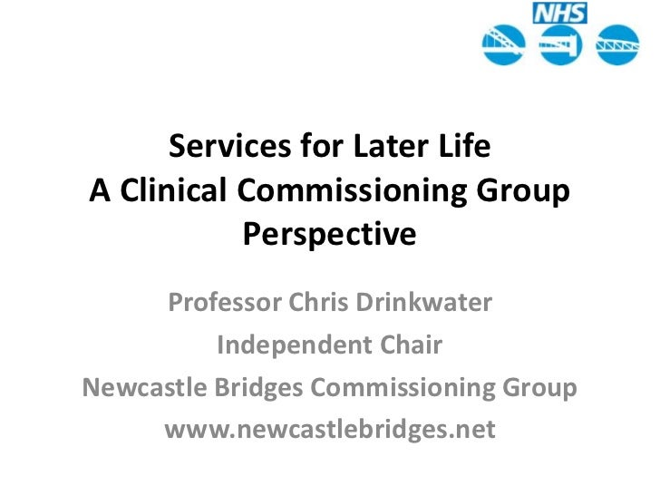 Services for Later LifeA Clinical Commissioning Group Perspective<br />Professor Chris Drinkwater<br />Independent Chair<b...