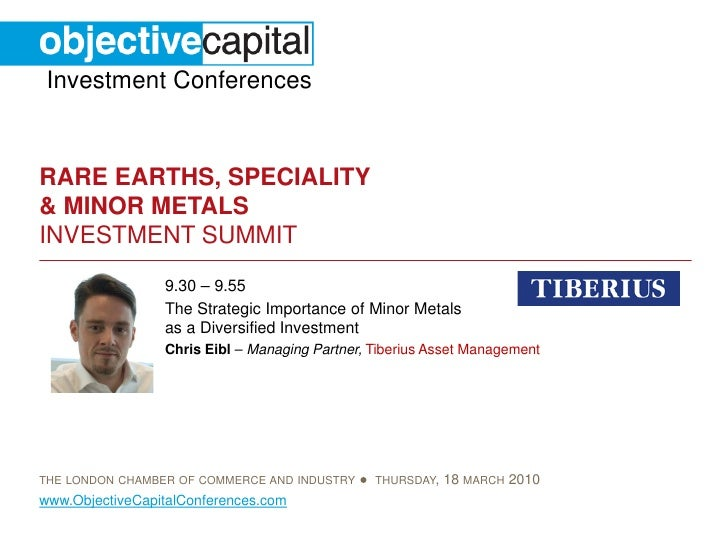 Investment Conferences   RARE EARTHS, SPECIALITY & MINOR METALS INVESTMENT SUMMIT                  9.30 – 9.55            ...