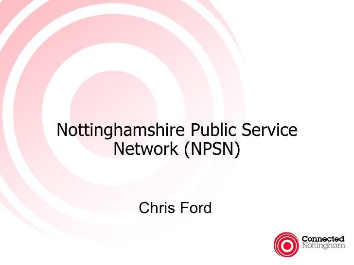 Nottinghamshire Public Service        Network (NPSN)             Chris Ford