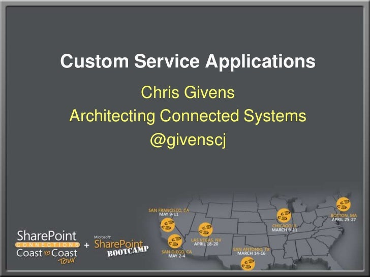 Custom Service Applications<br />Chris Givens<br />Architecting Connected Systems<br />@givenscj<br />