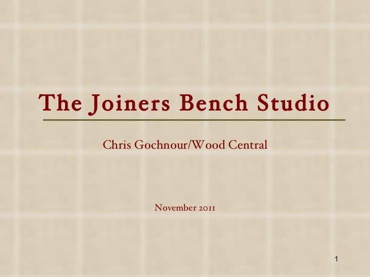 The Joiners Bench Studio Chris Gochnour/Wood Central November 2011