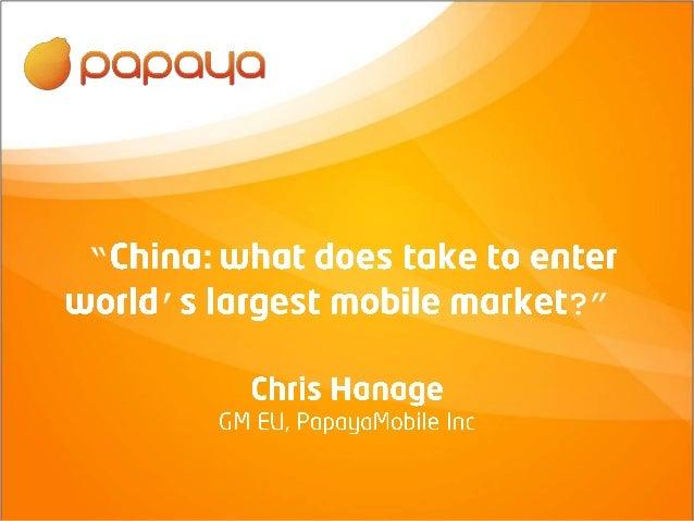 """""""Китай: как выйти на один из крупнейших мобильных рынков"""" - Крис Хенейдж (Chris Hanage), Papaya Mobile"""