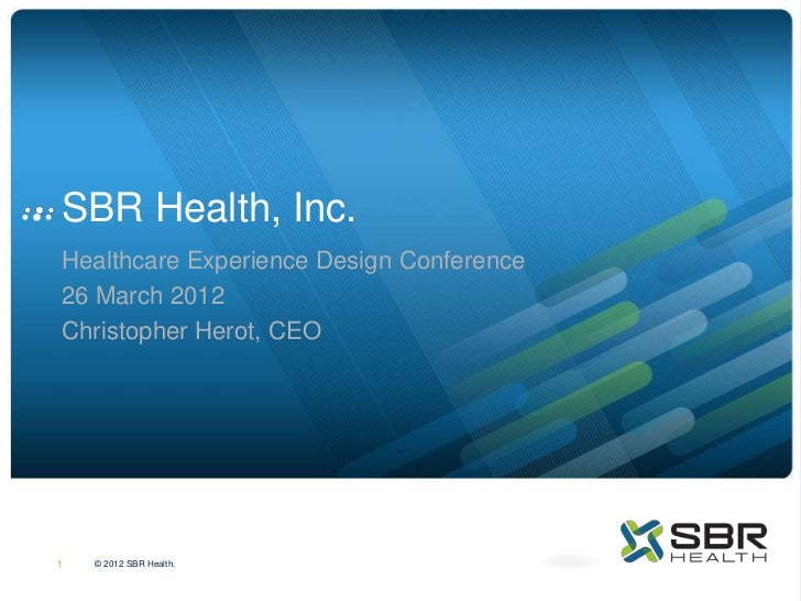 SBR Health, Inc.Healthcare Experience Design Conference26 March 2012Christopher Herot, CEO1   © 2012 SBR Health.