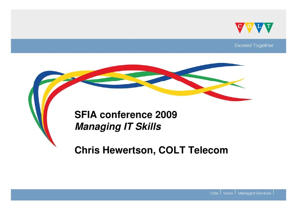 SFIA conference 2009 Managing IT Skills  Chris Hewertson, COLT Telecom