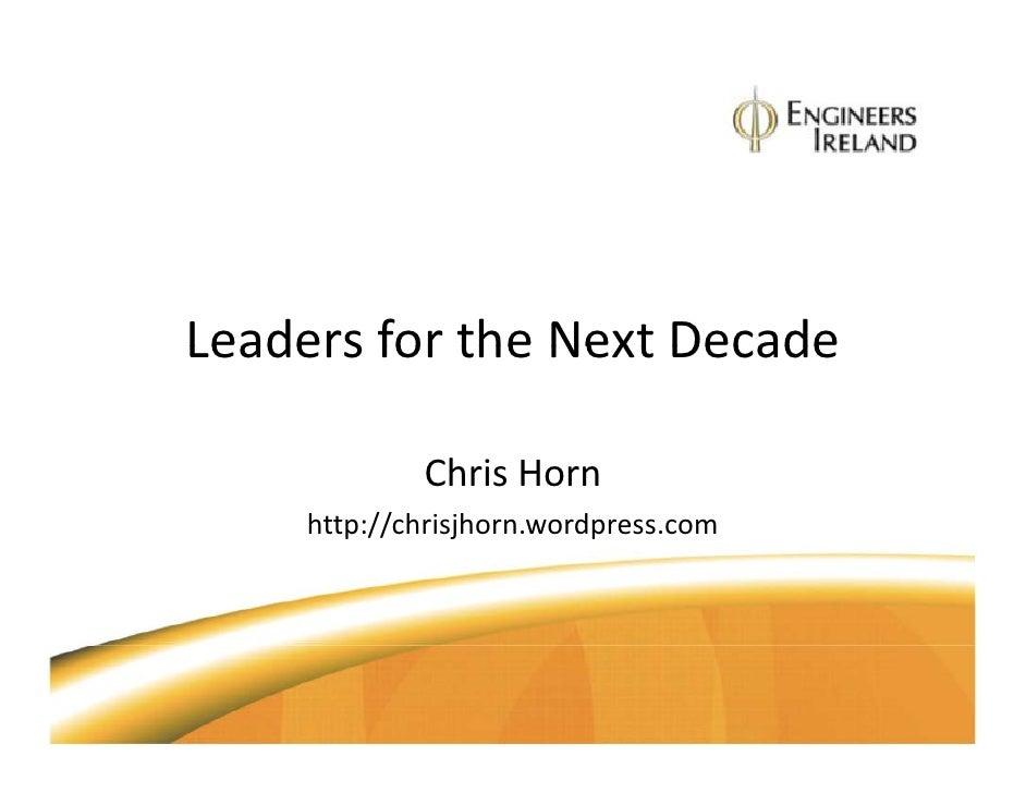 Leaders for the Next Decade               Chris Horn      http://chrisjhorn.wordpress.com