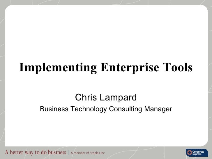 Implementing Enterprise Tools Chris Lampard Business Technology Consulting Manager