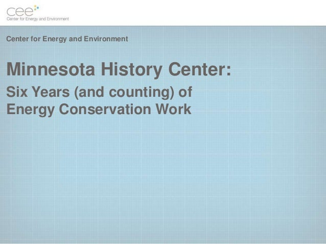 Center for Energy and EnvironmentMinnesota History Center:Six Years (and counting) ofEnergy Conservation Work
