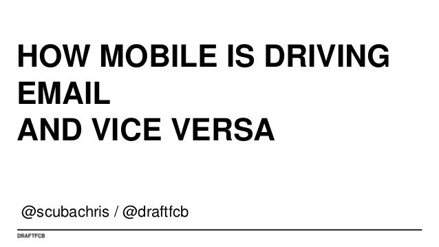 HOW MOBILE IS DRIVINGEMAILAND VICE VERSA@scubachris / @draftfcb