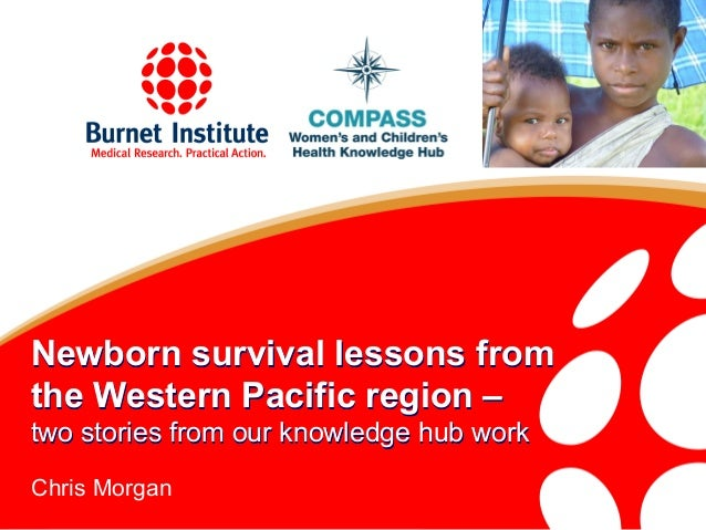 Newborn survival lessons fromthe Western Pacific region –two stories from our knowledge hub workChris Morgan