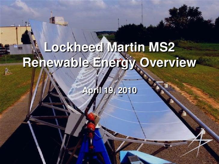 Lockheed Martin MS2Renewable Energy OverviewApril 19, 2010<br />