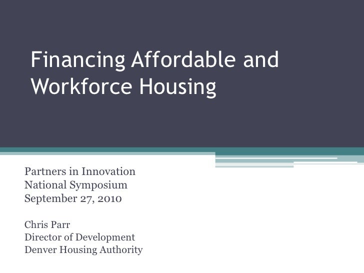 Financing Affordable and Workforce Housing<br />Partners in Innovation <br />National Symposium<br />September 27, 2010<br...
