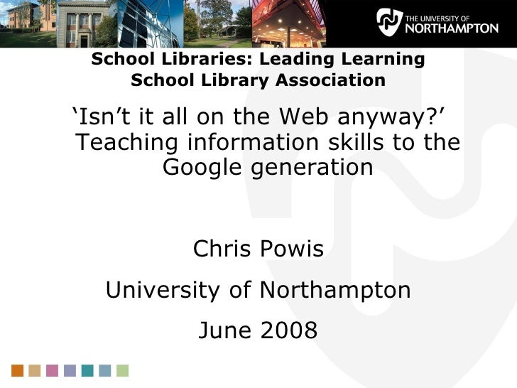 School Libraries: Leading Learning School Library Association <ul><li>' Isn't it all on the Web anyway?' Teaching informat...